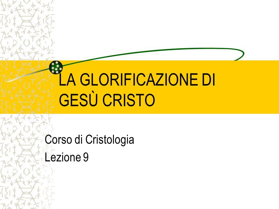 LA GLORIFICAZIONE DI GESÙ CRISTO Corso di Cristologia Lezione 9