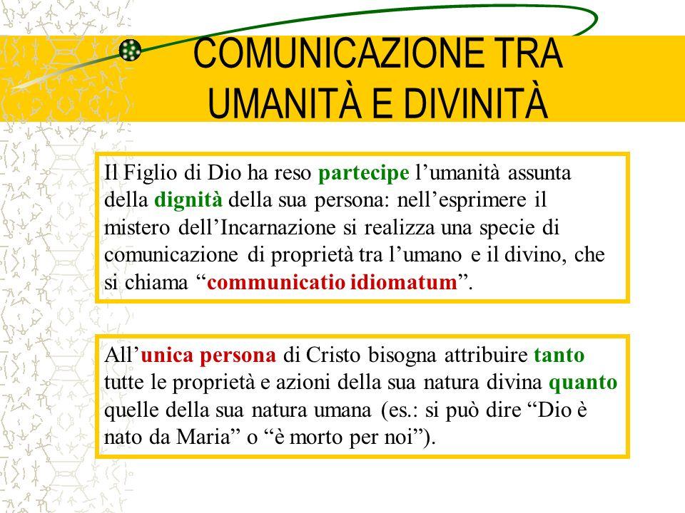 COMUNICAZIONE TRA UMANITÀ E DIVINITÀ Il Figlio di Dio ha reso partecipe lumanità assunta della dignità della sua persona: nellesprimere il mistero del