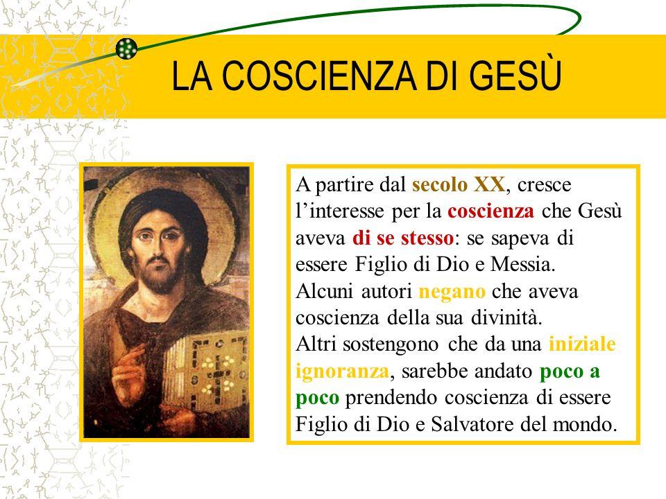LA COSCIENZA DI GESÙ A partire dal secolo XX, cresce linteresse per la coscienza che Gesù aveva di se stesso: se sapeva di essere Figlio di Dio e Mess