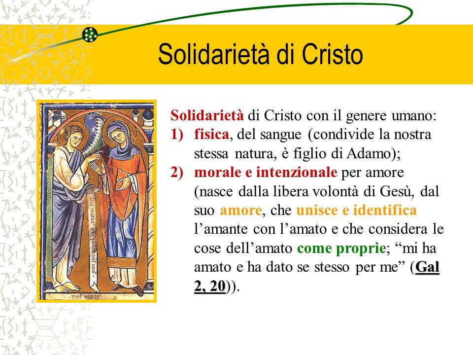 Solidarietà di Cristo Solidarietà di Cristo con il genere umano: 1)fisica, del sangue (condivide la nostra stessa natura, è figlio di Adamo); Gal 2, 2