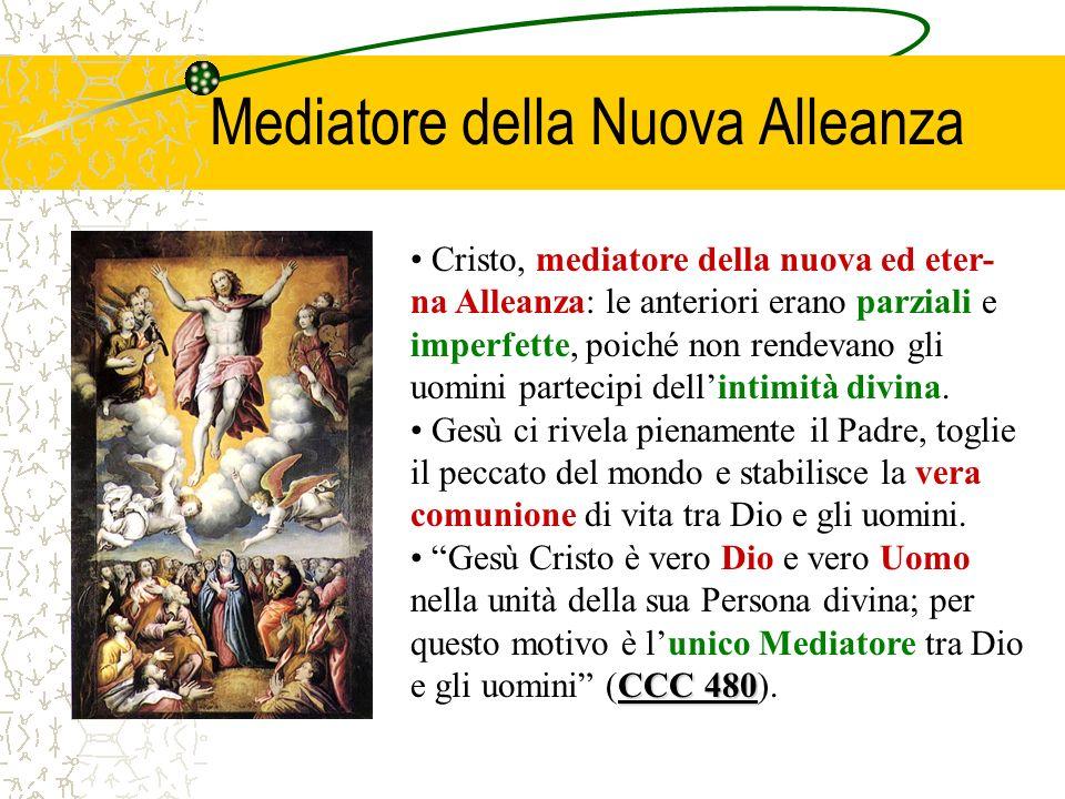 Mediatore della Nuova Alleanza Cristo, mediatore della nuova ed eter- na Alleanza: le anteriori erano parziali e imperfette, poiché non rendevano gli