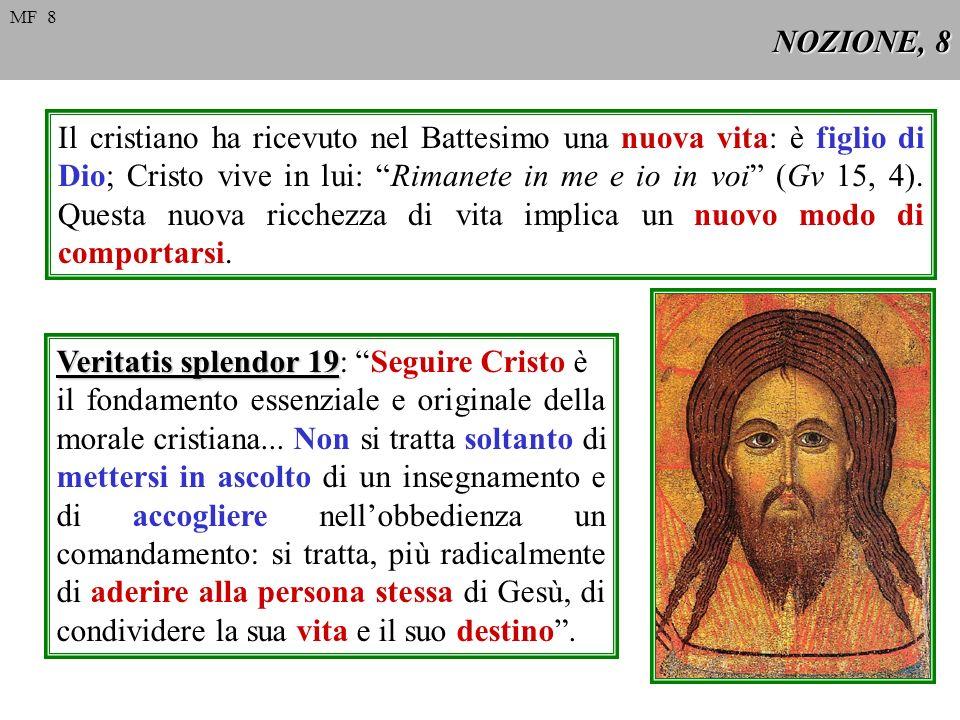 NOZIONE, 8 Il cristiano ha ricevuto nel Battesimo una nuova vita: è figlio di Dio; Cristo vive in lui: Rimanete in me e io in voi (Gv 15, 4). Questa n