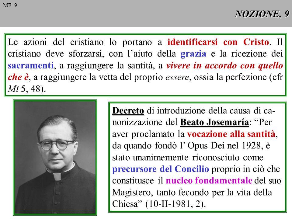 NOZIONE, 9 Le azioni del cristiano lo portano a identificarsi con Cristo. Il cristiano deve sforzarsi, con laiuto della grazia e la ricezione dei sacr
