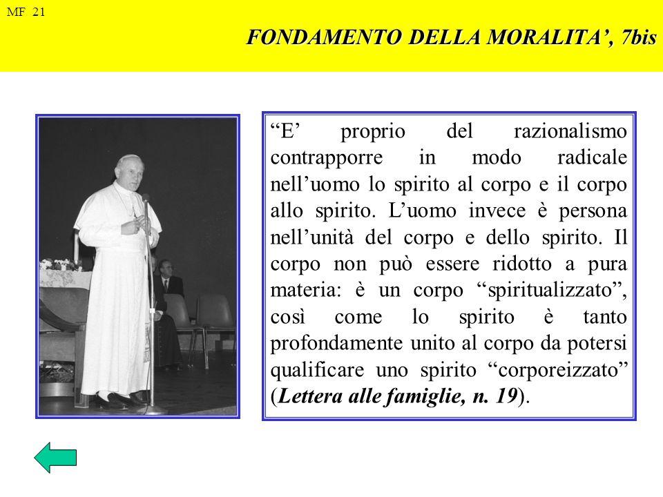 FONDAMENTO DELLA MORALITA, 7bis E proprio del razionalismo contrapporre in modo radicale nelluomo lo spirito al corpo e il corpo allo spirito. Luomo i