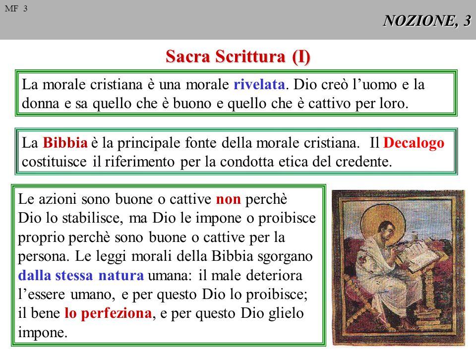 NOZIONE, 3 Sacra Scrittura (I) La morale cristiana è una morale rivelata. Dio creò luomo e la donna e sa quello che è buono e quello che è cattivo per