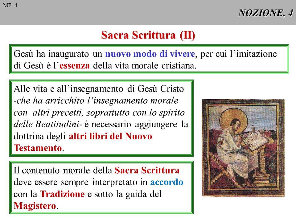 NOZIONE, 4 Sacra Scrittura (II) Alle vita e allinsegnamento di Gesù Cristo -che ha arricchito linsegnamento morale con altri precetti, soprattutto con