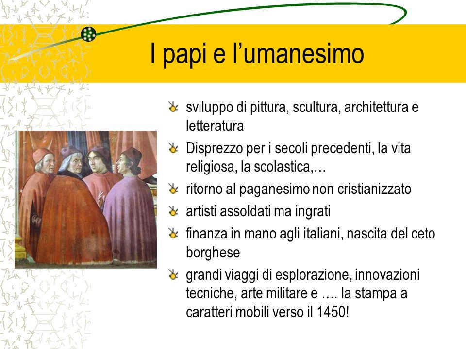I papi e lumanesimo sviluppo di pittura, scultura, architettura e letteratura Disprezzo per i secoli precedenti, la vita religiosa, la scolastica,… ri