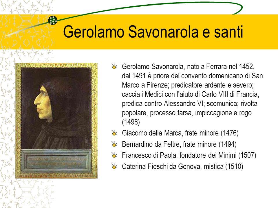 Gerolamo Savonarola e santi Gerolamo Savonarola, nato a Ferrara nel 1452, dal 1491 è priore del convento domenicano di San Marco a Firenze; predicator