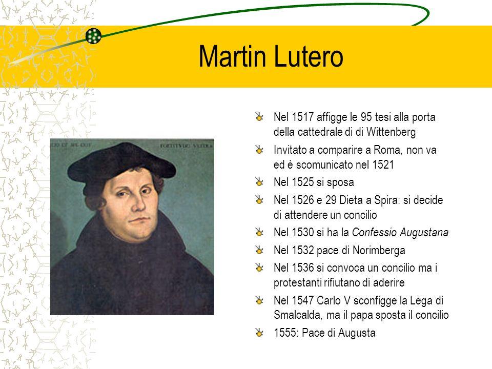 Martin Lutero Nel 1517 affigge le 95 tesi alla porta della cattedrale di di Wittenberg Invitato a comparire a Roma, non va ed è scomunicato nel 1521 N