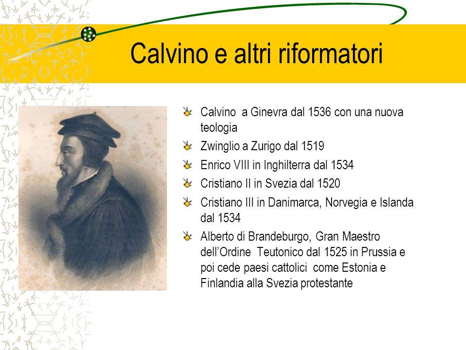 Calvino e altri riformatori Calvino a Ginevra dal 1536 con una nuova teologia Zwinglio a Zurigo dal 1519 Enrico VIII in Inghilterra dal 1534 Cristiano