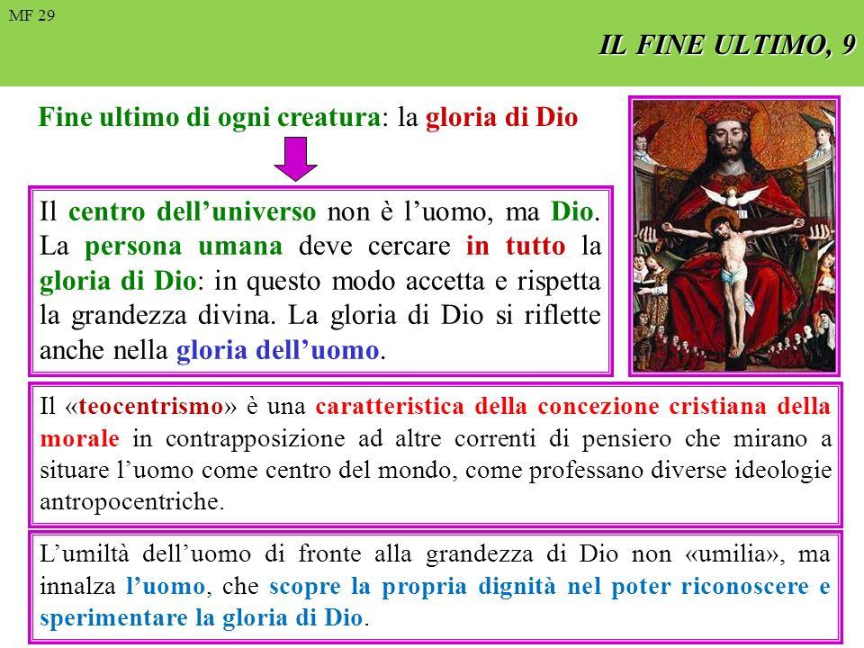 FIN ULTIMO, 4 Fine ultimo di ogni creatura: la gloria di Dio Il centro delluniverso non è luomo, ma Dio. La persona umana deve cercare in tutto la glo