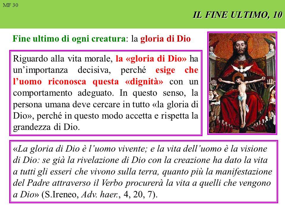 FIN ULTIMO, 4 Fine ultimo di ogni creatura: la gloria di Dio Riguardo alla vita morale, la «gloria di Dio» ha unimportanza decisiva, perché esige che