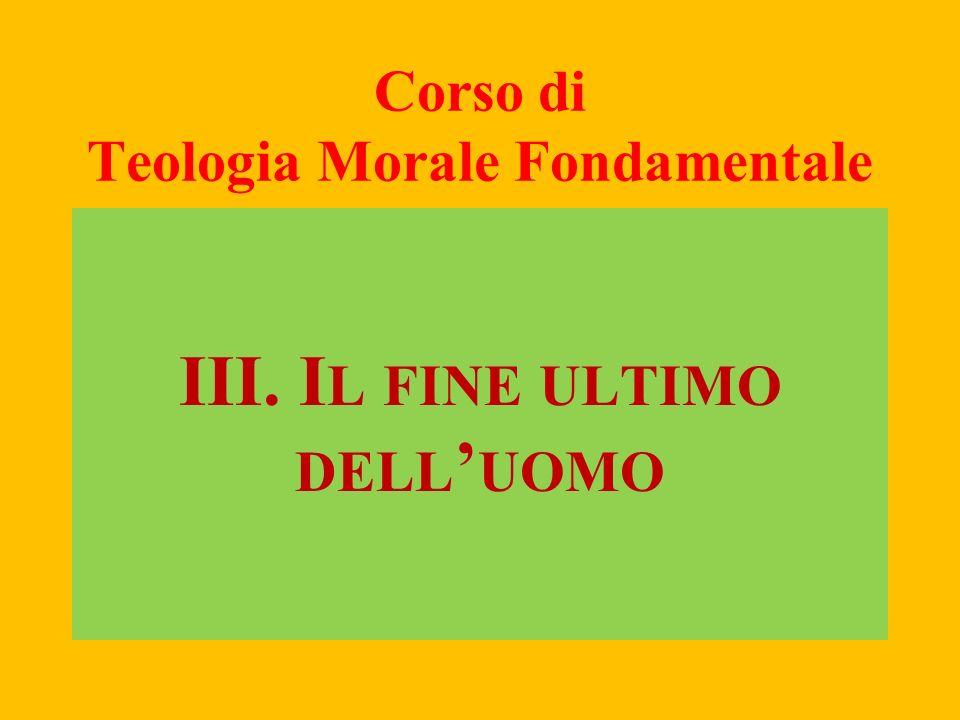 FIN ULTIMO, 5 La vita morale comprende i diversi ambiti nei quali si svolge lesistenza delluomo e della donna.