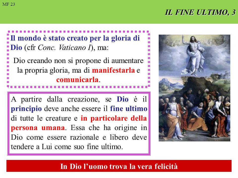 IL FINE ULTIMO, 3 Il mondo è stato creato per la gloria di Dio (cfr Conc. Vaticano I), ma: Dio creando non si propone di aumentare la propria gloria,