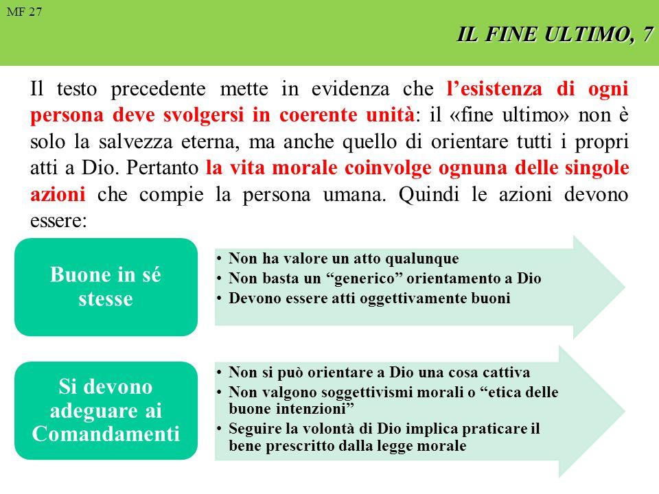 IL FINE ULTIMO, 7 Il testo precedente mette in evidenza che lesistenza di ogni persona deve svolgersi in coerente unità: il «fine ultimo» non è solo l