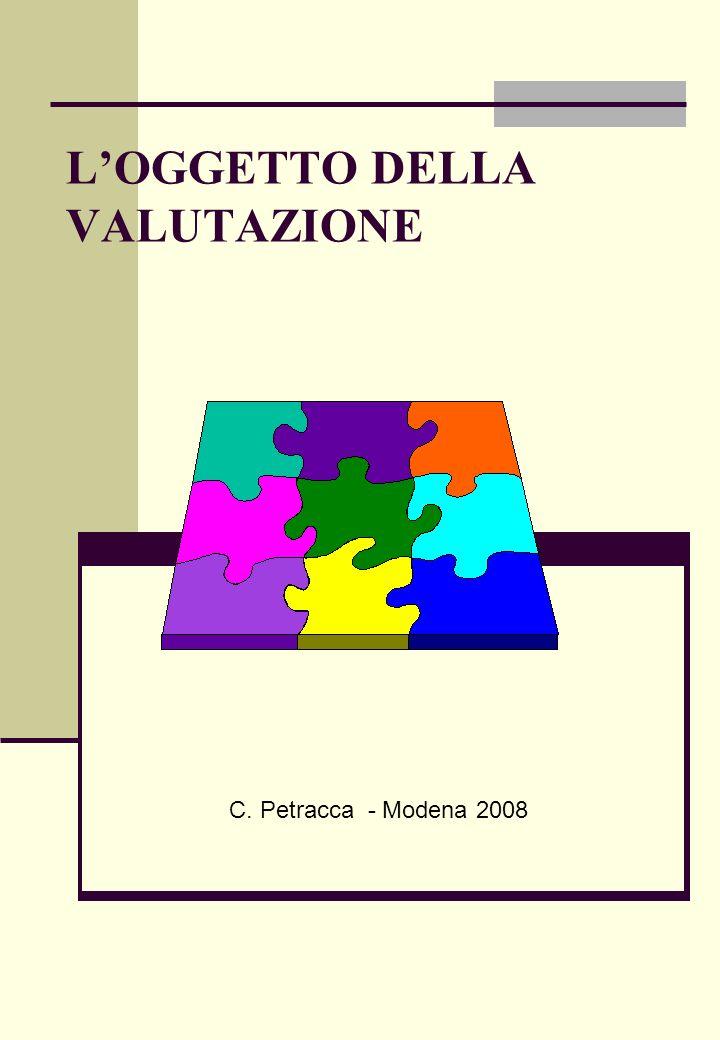 LOGGETTO DELLA VALUTAZIONE C. Petracca - Modena 2008