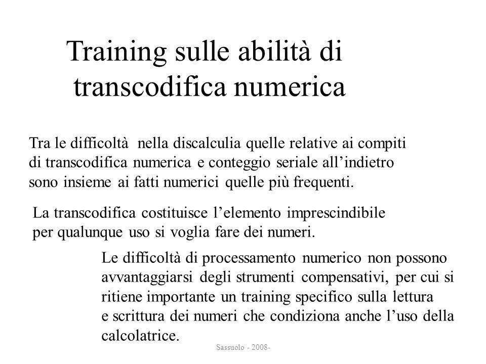 Sassuolo - 2008- Training sulle abilità di transcodifica numerica transcodifica numerica Tra le difficoltà nella discalculia quelle relative ai compit