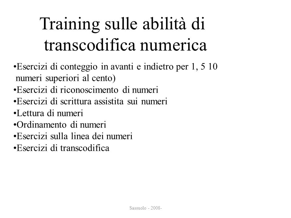Sassuolo - 2008- Training sulle abilità di transcodifica numerica transcodifica numerica Esercizi di conteggio in avanti e indietro per 1, 5 10 numeri