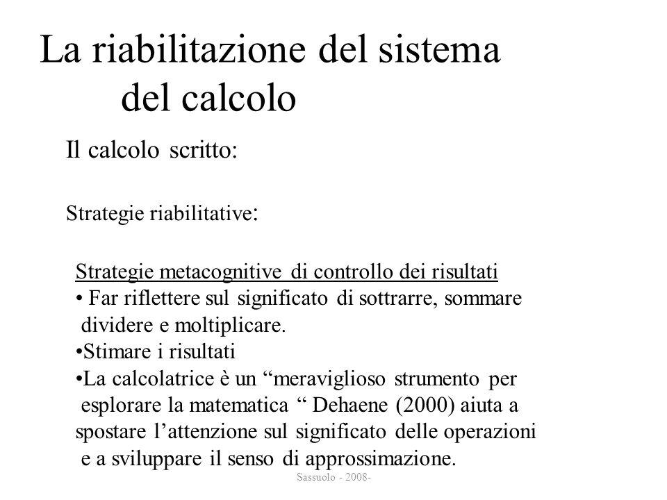 Sassuolo - 2008- La riabilitazione del sistema del calcolo del calcolo Il calcolo scritto: Strategie riabilitative : Strategie metacognitive di contro