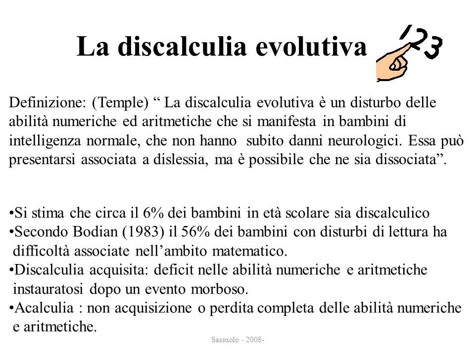La discalculia evolutiva Definizione: (Temple) La discalculia evolutiva è un disturbo delle abilità numeriche ed aritmetiche che si manifesta in bambi
