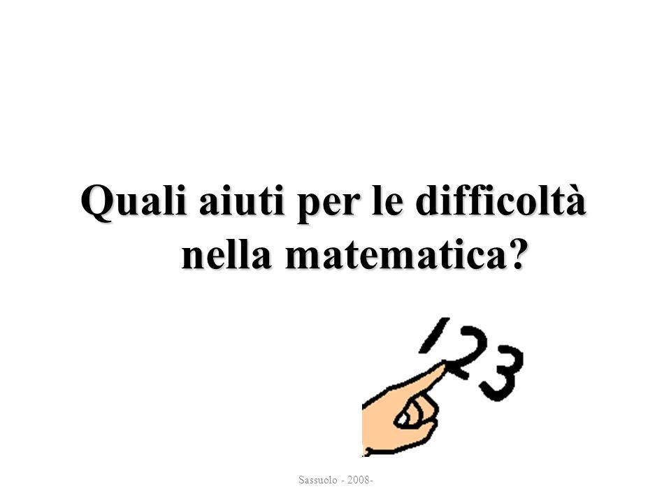 Sassuolo - 2008- Quali aiuti per le difficoltà nella matematica? nella matematica?