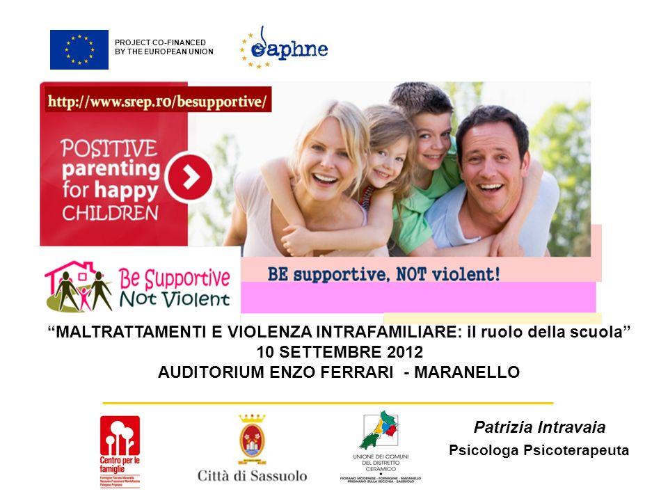 PROJECT CO-FINANCED BY THE EUROPEAN UNION Patrizia Intravaia Psicologa Psicoterapeuta MALTRATTAMENTI E VIOLENZA INTRAFAMILIARE: il ruolo della scuola