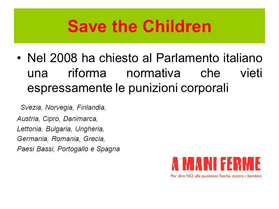 Save the Children Nel 2008 ha chiesto al Parlamento italiano una riforma normativa che vieti espressamente le punizioni corporali Svezia, Norvegia, Fi