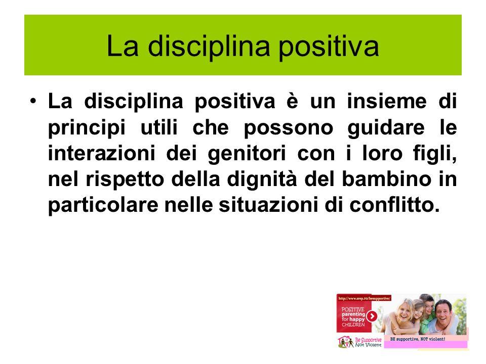 La disciplina positiva La disciplina positiva è un insieme di principi utili che possono guidare le interazioni dei genitori con i loro figli, nel ris
