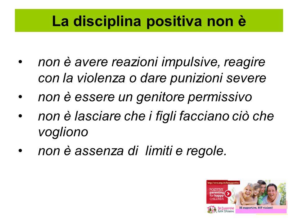 La disciplina positiva non è non è avere reazioni impulsive, reagire con la violenza o dare punizioni severe non è essere un genitore permissivo non è