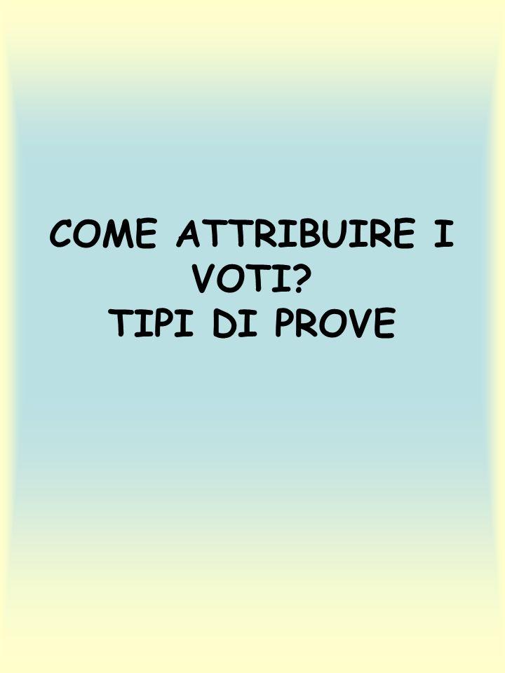 COME ATTRIBUIRE I VOTI? TIPI DI PROVE
