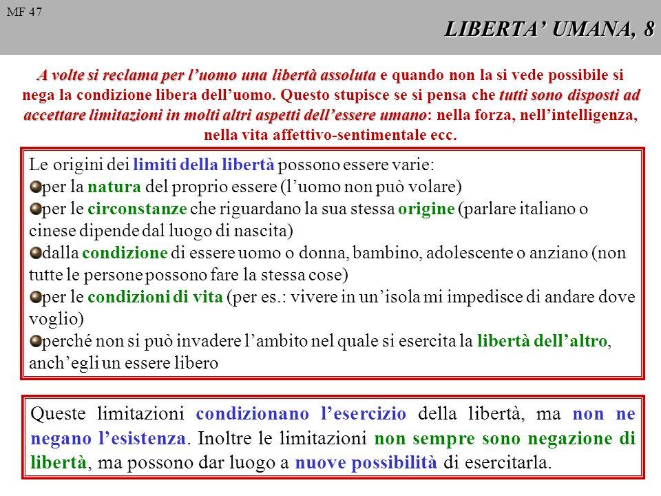 LIBERTA UMANA, 8 Le origini dei limiti della libertà possono essere varie: per la natura del proprio essere (luomo non può volare) per le circonstanze