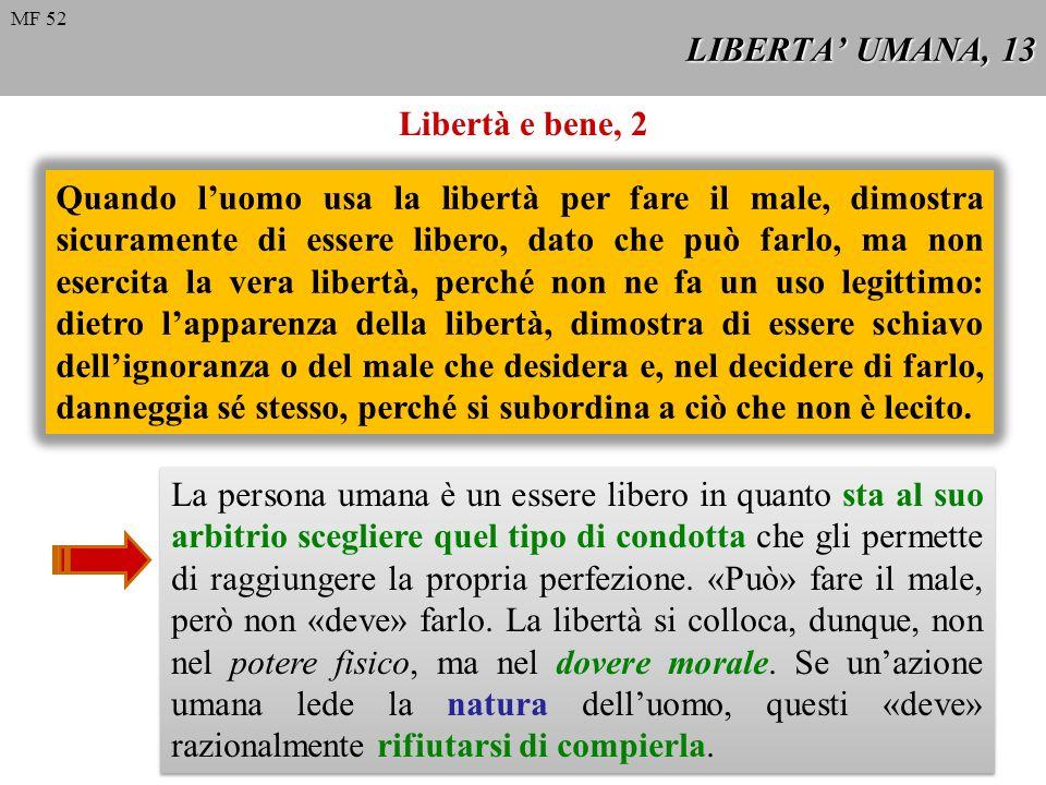 LIBERTA UMANA, 13 Libertà e bene, 2 Quando luomo usa la libertà per fare il male, dimostra sicuramente di essere libero, dato che può farlo, ma non es