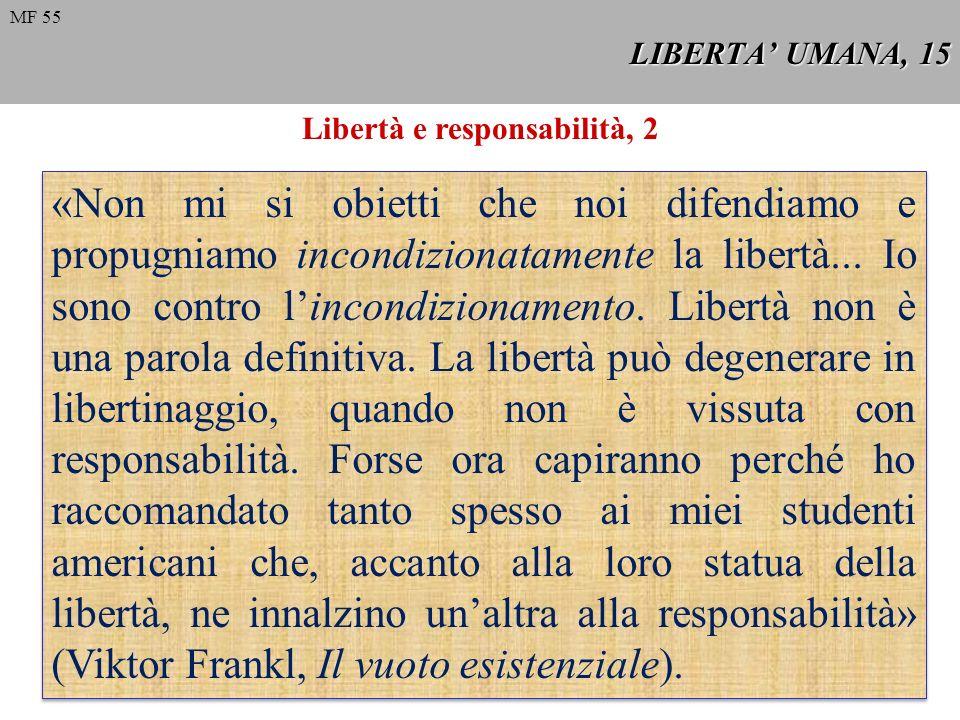 LIBERTA UMANA, 15 MF 55 Libertà e responsabilità, 2 «Non mi si obietti che noi difendiamo e propugniamo incondizionatamente la libertà... Io sono cont