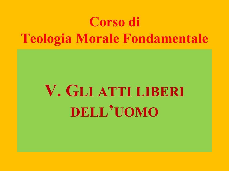 Corso di Teologia Morale Fondamentale V. G LI ATTI LIBERI DELL UOMO