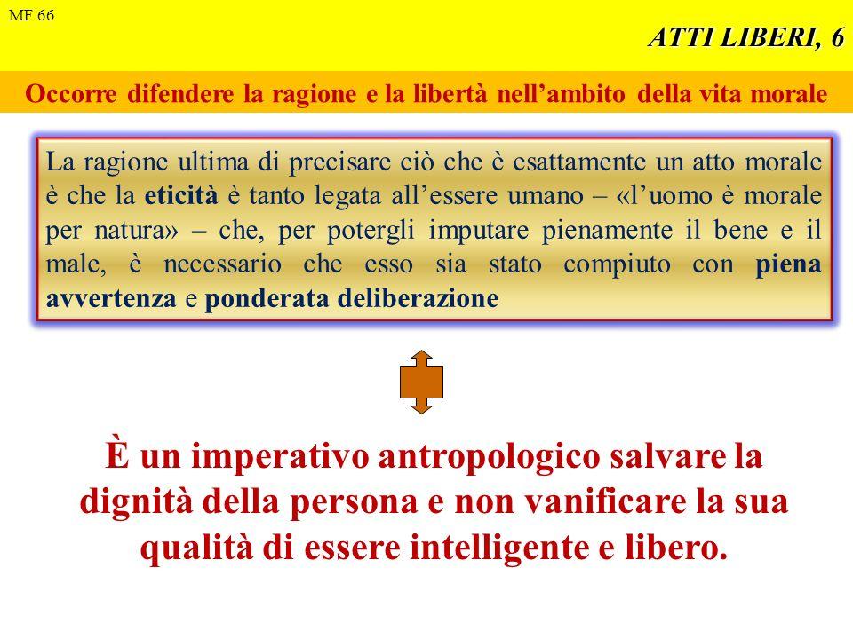ATTI LIBERI, 7 Pur avendo parecchie limitazioni, lindividuo può Veritatis agire come persona cosciente e responsabile => Veritatis splendor 32-34 splendor 32-34.