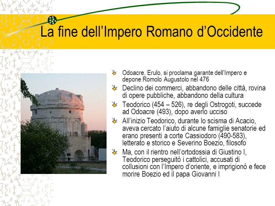 La fine dellImpero Romano dOccidente Odoacre, Erulo, si proclama garante dellImpero e depone Romolo Augustolo nel 476 Declino dei commerci, abbandono