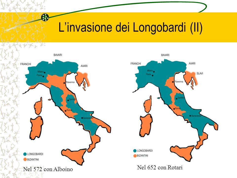 Linvasione dei Longobardi (II) Nel 572 con Alboino Nel 652 con Rotari