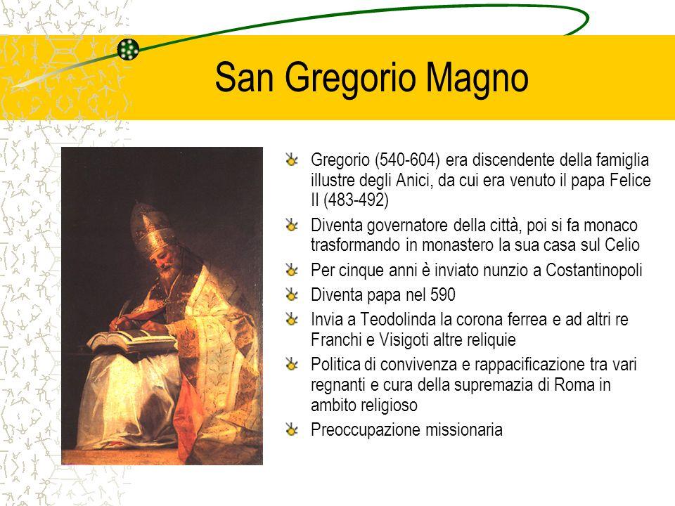 San Gregorio Magno Gregorio (540-604) era discendente della famiglia illustre degli Anici, da cui era venuto il papa Felice II (483-492) Diventa gover
