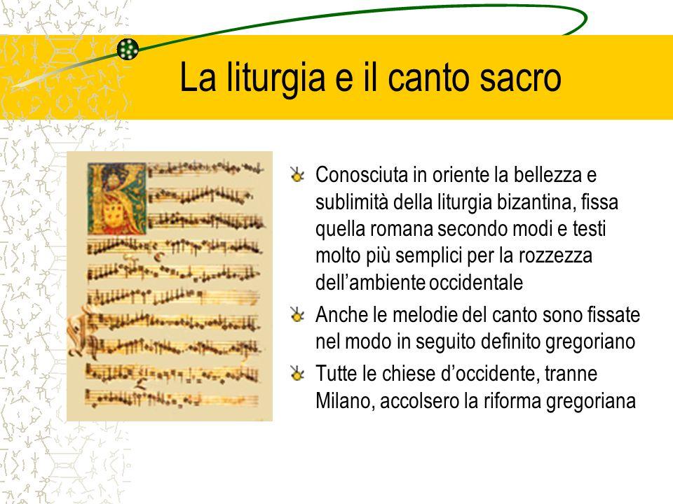La liturgia e il canto sacro Conosciuta in oriente la bellezza e sublimità della liturgia bizantina, fissa quella romana secondo modi e testi molto pi