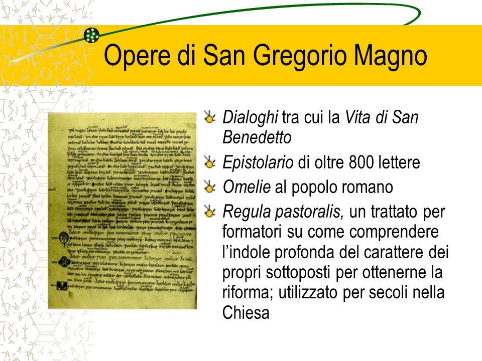 Opere di San Gregorio Magno Dialoghi tra cui la Vita di San Benedetto Epistolario di oltre 800 lettere Omelie al popolo romano Regula pastoralis, un t