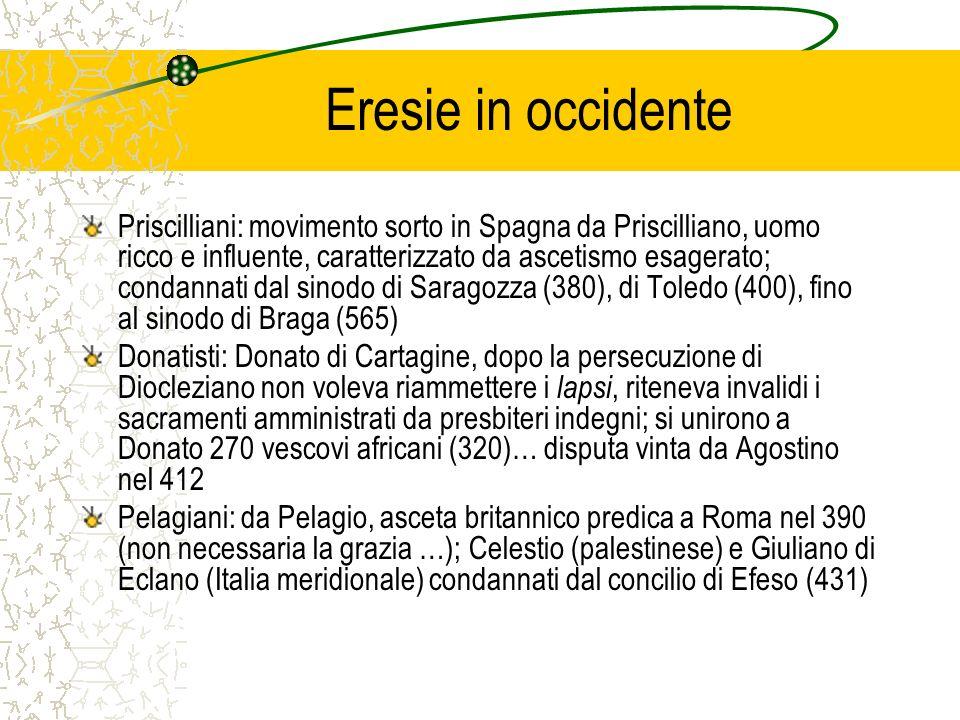 Eresie in occidente Priscilliani: movimento sorto in Spagna da Priscilliano, uomo ricco e influente, caratterizzato da ascetismo esagerato; condannati