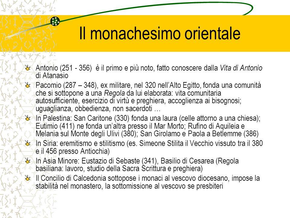 Il monachesimo orientale Antonio (251 - 356) è il primo e più noto, fatto conoscere dalla Vita di Antonio di Atanasio Pacomio (287 – 348), ex militare