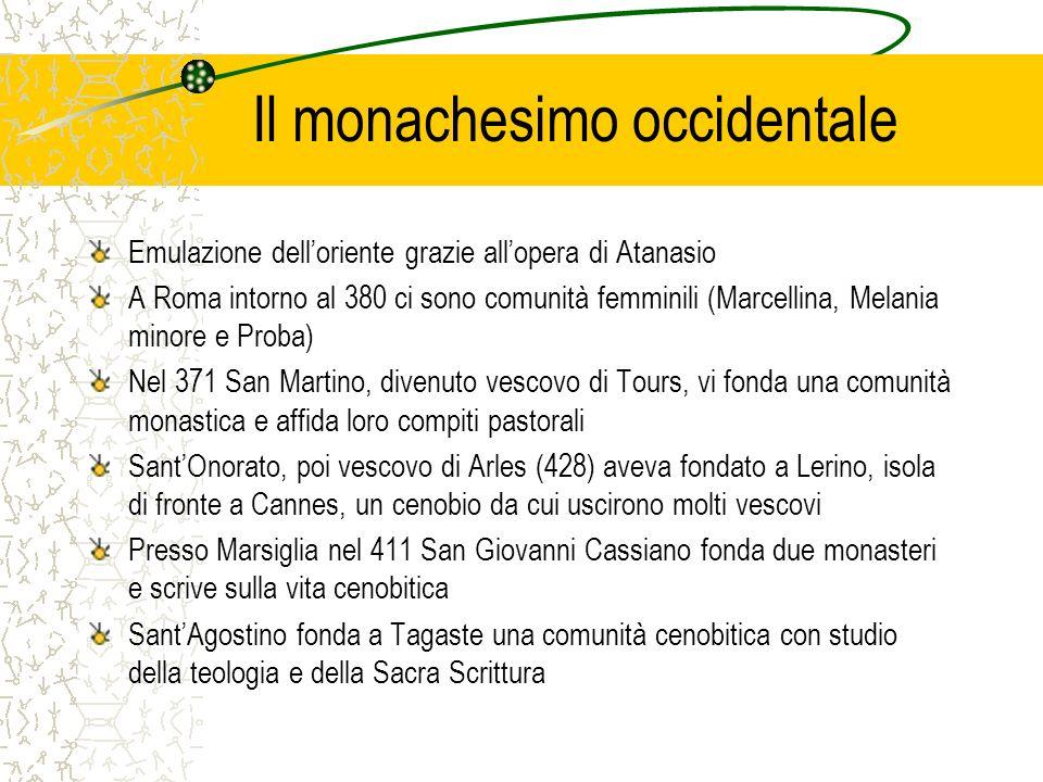 Il monachesimo occidentale Emulazione delloriente grazie allopera di Atanasio A Roma intorno al 380 ci sono comunità femminili (Marcellina, Melania mi