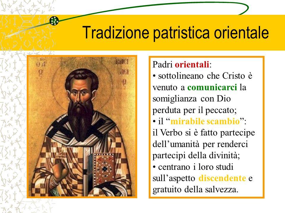 Tradizione patristica orientale Padri orientali: sottolineano che Cristo è venuto a comunicarci la somiglianza con Dio perduta per il peccato; il mira