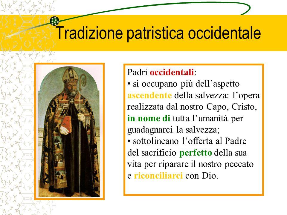 Tradizione patristica occidentale Padri occidentali: si occupano più dellaspetto ascendente della salvezza: lopera realizzata dal nostro Capo, Cristo,