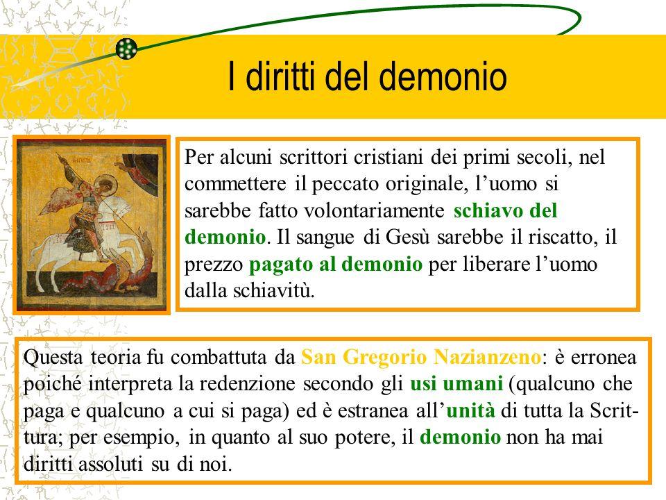 I diritti del demonio Per alcuni scrittori cristiani dei primi secoli, nel commettere il peccato originale, luomo si sarebbe fatto volontariamente sch