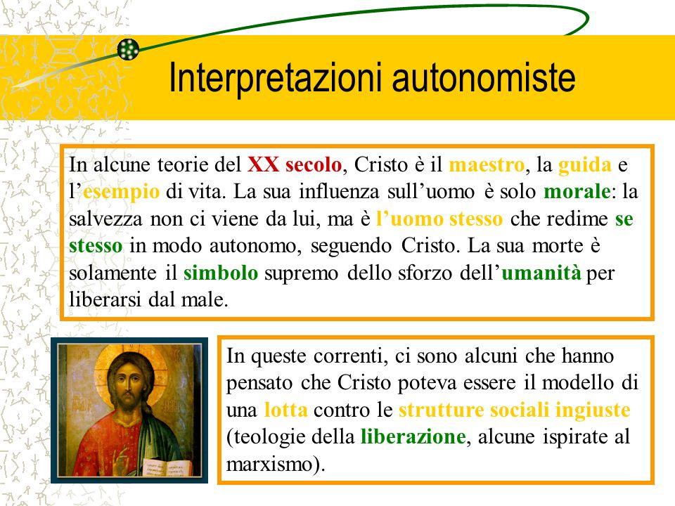 Interpretazioni autonomiste In alcune teorie del XX secolo, Cristo è il maestro, la guida e lesempio di vita. La sua influenza sulluomo è solo morale: