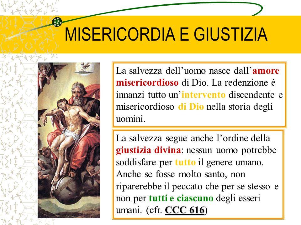 MISERICORDIA E GIUSTIZIA La salvezza delluomo nasce dallamore misericordioso di Dio. La redenzione è innanzi tutto unintervento discendente e miserico
