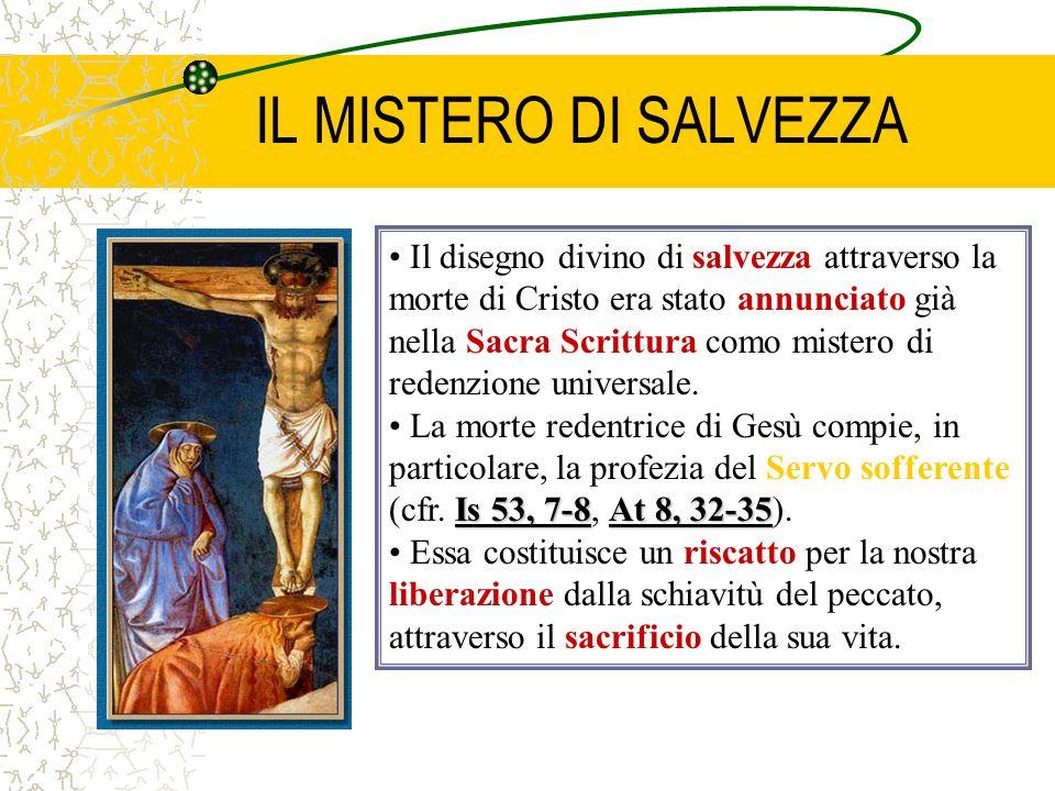 IL MISTERO DI SALVEZZA Il disegno divino di salvezza attraverso la morte di Cristo era stato annunciato già nella Sacra Scrittura como mistero di rede