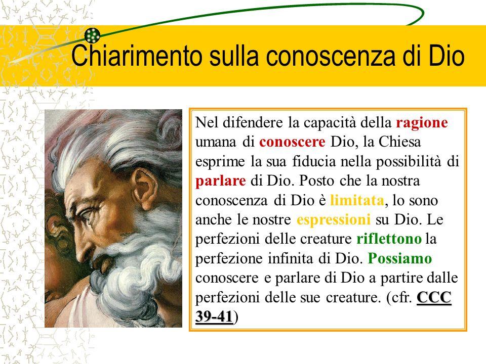 Chiarimento sulla conoscenza di Dio CCC 39-41 Nel difendere la capacità della ragione umana di conoscere Dio, la Chiesa esprime la sua fiducia nella p